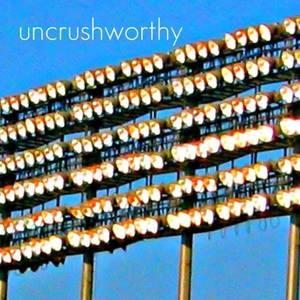 Uncrushworthy