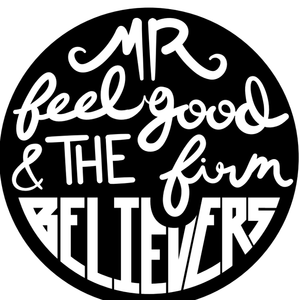 Mr. Feelgood & the Firm Believers