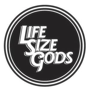 Life Size Gods