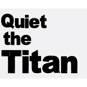 Quiet the Titan