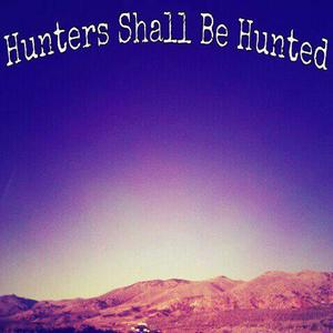 Hunters Shall Be Hunted