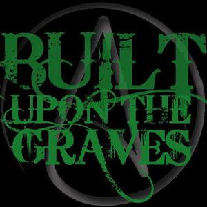 Built Upon The Graves