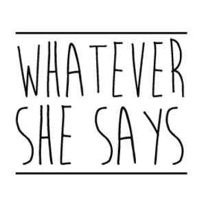 Whatever She Says