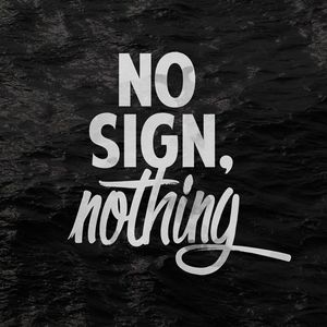 No Sign, Nothing