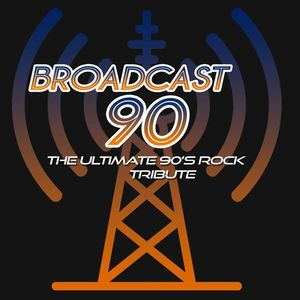 Broadcast 90: The Ultimate 90's Rock Experience