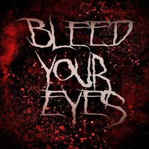 Bleed your eyes