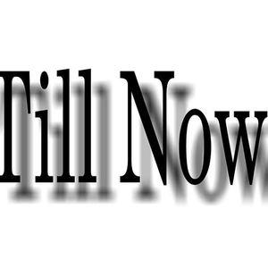 Till Now
