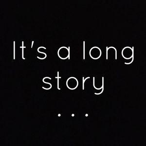 It's a long story.