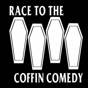 Race to the Coffin Comedy