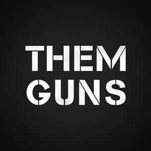 THEM GUNS