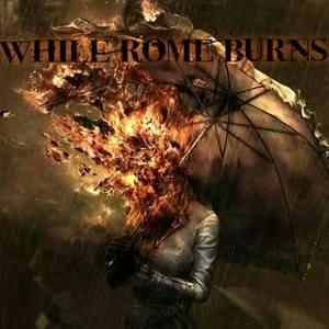 WHILE ROME BURNS
