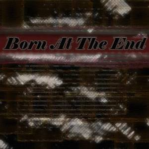 Born at the End
