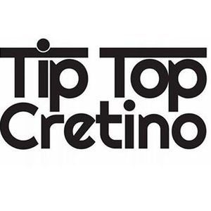 Tip Top Cretino
