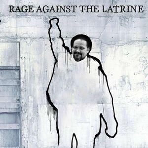 Rage Against The Latrine