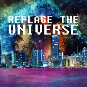 Replace The Universe