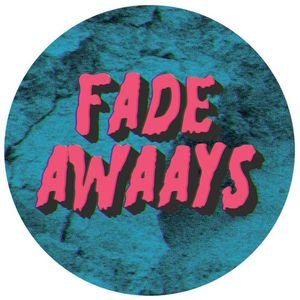 Fade Awaays