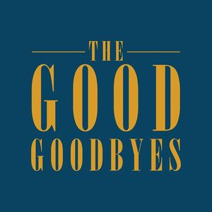 The Good Goodbyes