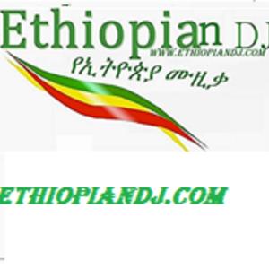Ethiopian DJ የኢትዮጵያ ሙዚቃ