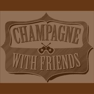 Champagne With Friends