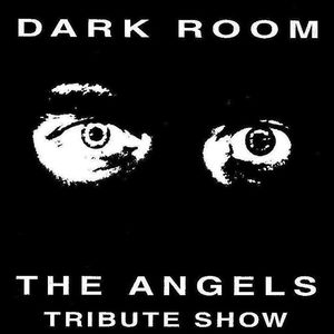 DARK ROOM - The Ultimate Angels Tribute Show