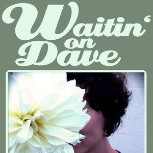 Waitin' On Dave
