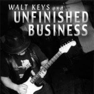 Walt Keys and UNFINISHED BUSINESS