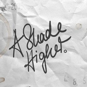 A SHADE HIGHER