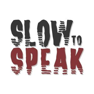 Slow to Speak