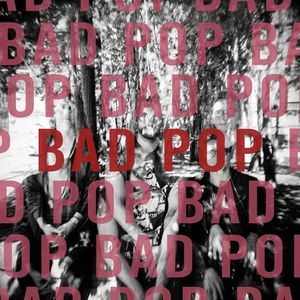 Bad Pop