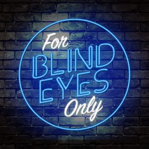 For Blind Eyes Only