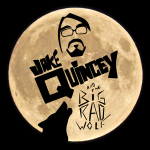 Jake Quincey & The Big Rad Wolf