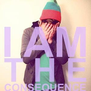 I Am The Consequence