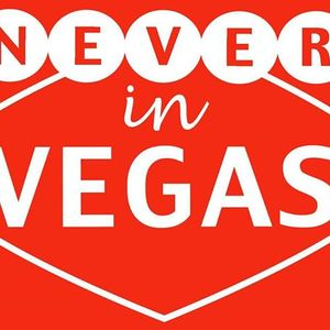 NEVER IN VEGAS