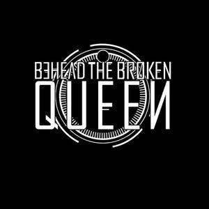 Behead The Broken Queen