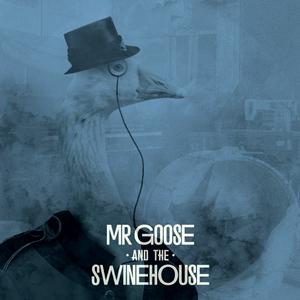 Mr. Goose & The Swinehouse