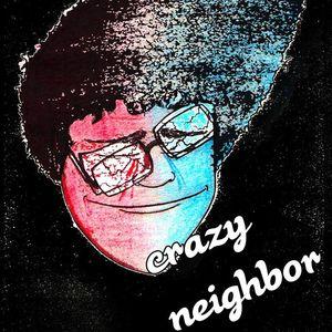 Crazy Neighbor
