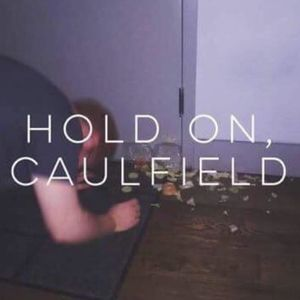 Hold on, Caulfield.
