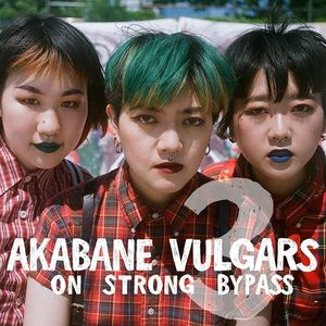 The Akabane Vulgars on Strong Bypass