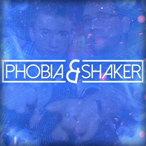 Phobia & Shaker