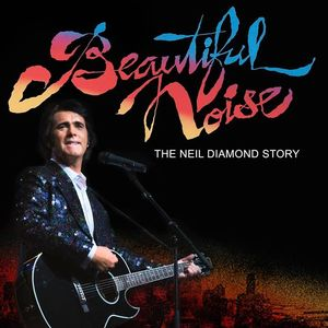"A Beautiful Noise"" The Ultimate Neil Diamond Tribute Show"