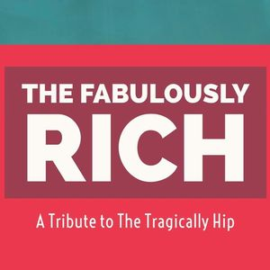 The Fabulously Rich - Tragically Hip Tribute