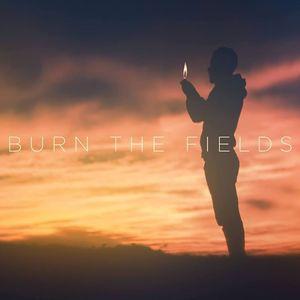 Burn the Fields