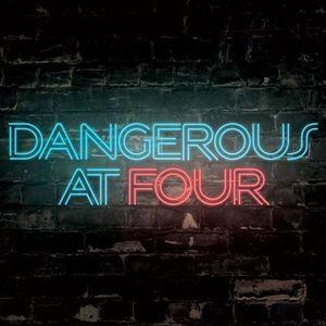 Dangerous at Four