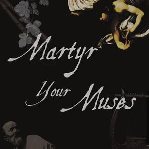 Martyr Your Muses