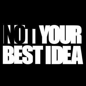 Not Your Best Idea