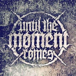 Until The Moment Comes