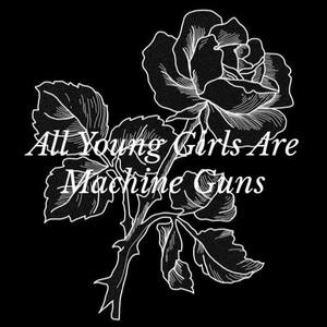 All Young Girls Are Machine Guns