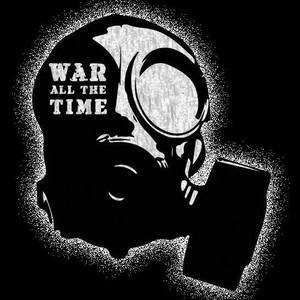 WAR ALL THE TIME