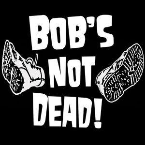 """Bob's NoT Dead!"""