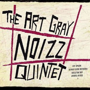 ART GRAY NOIZZ QUINTET